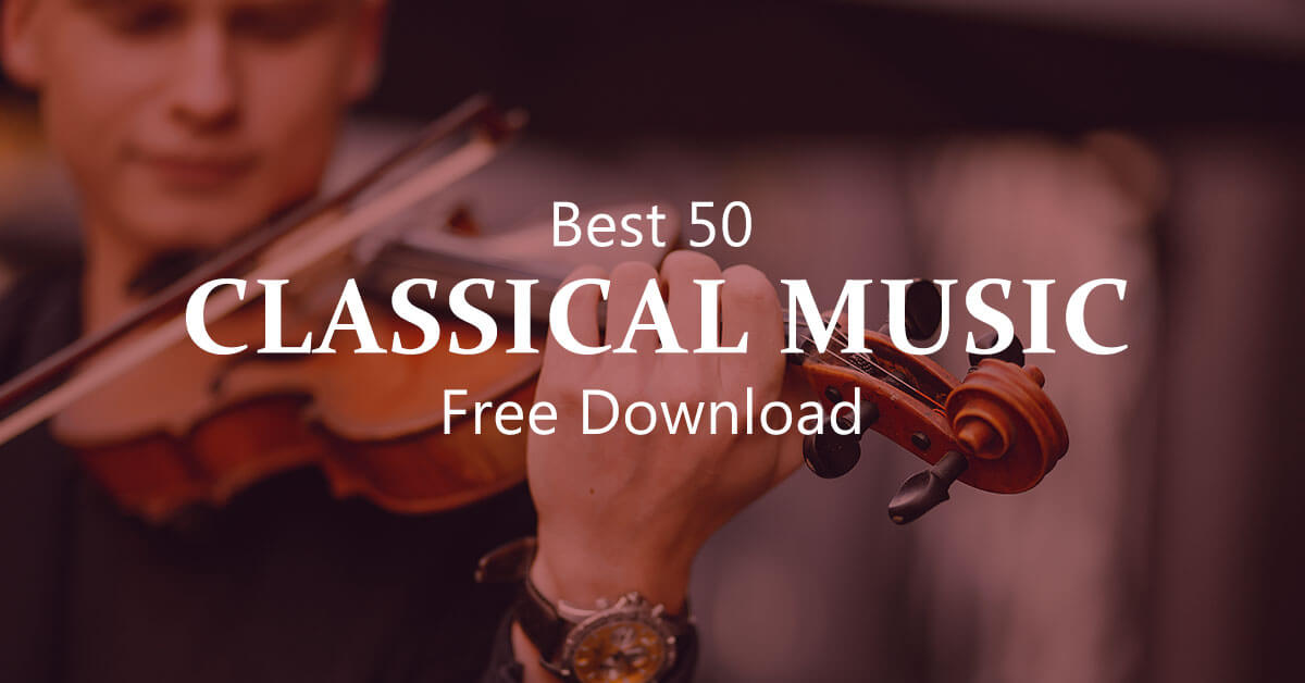 Best 50 Classical Music Pieces Download Free, Fast and Legally