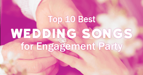 Top 10 Best Wedding Songs For Engagement Party