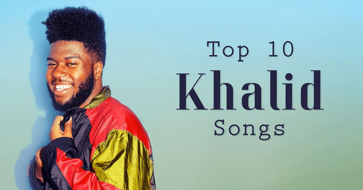 Khalid Songs Top 10 Khalid Songs Download Mp3