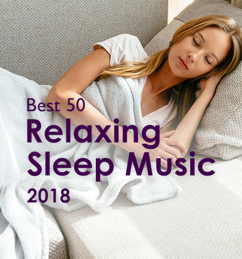 Best 50 Relaxing Sleep Music for You 2018 |Stream and Free