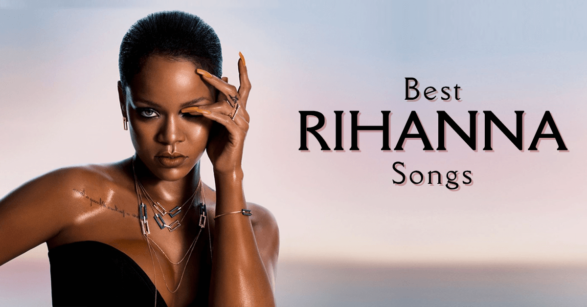 Rihanna s 30 Greatest Songs Ranked Rolling Stone