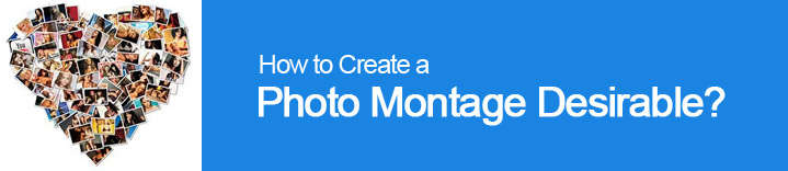 How to Create a Photo Montage desirable