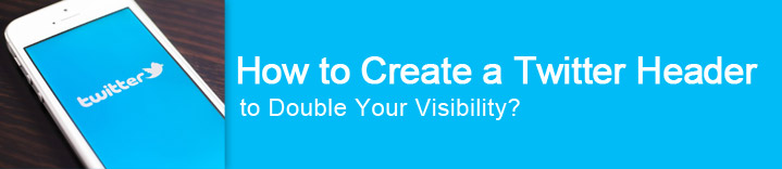 How to Create a Twitter Header to Double Your Visibility?