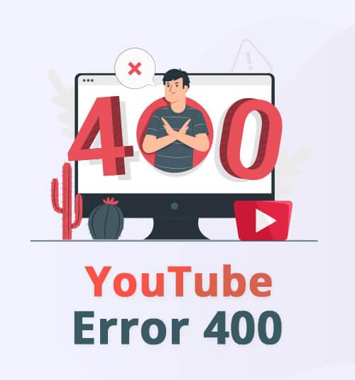 YouTube-Fehler 400