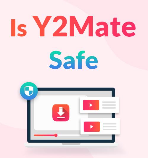 Is Y2Mate Safe