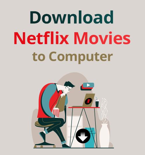 قم بتنزيل أفلام Netflix على الكمبيوتر