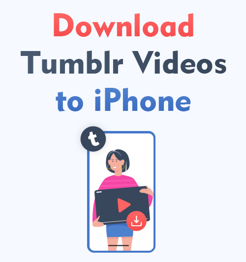 Download Tumblr Videos to iPhone