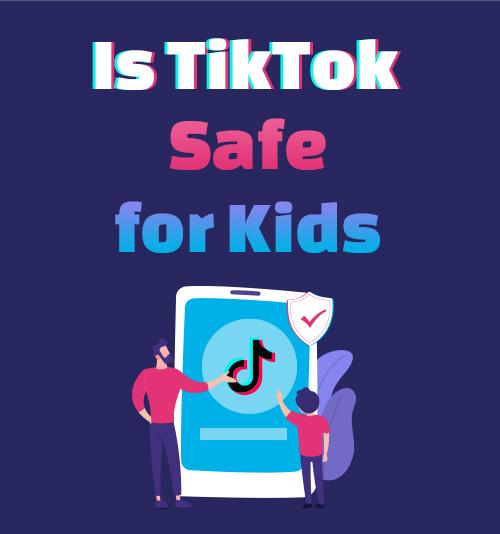 Ist TikTok sicher für Kinder?