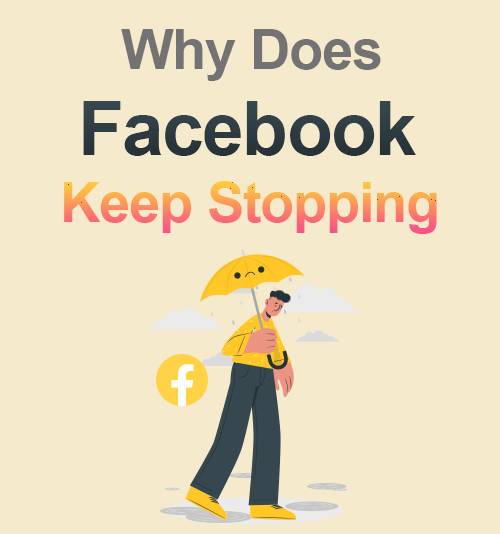Why Does Facebook Keep Stopping?
