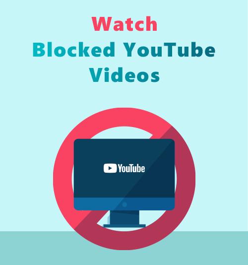 شاهد مقاطع فيديو YouTube المحظورة