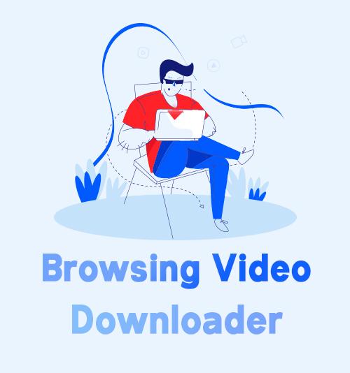Browsing Video Downloader